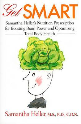 Get Smart: Samantha Heller's Nutrition Prescription for Boosting Brain Power and Optimizing Total Body Health