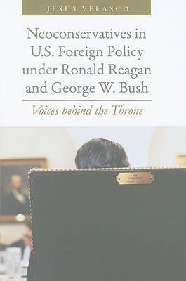 Neoconservatives in U.S. Foreign Policy under Ronald Reagan and George W. Bush: Voices behind the Throne