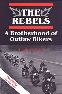 The Rebels: A Brotherhood of Outlaw Bikers
