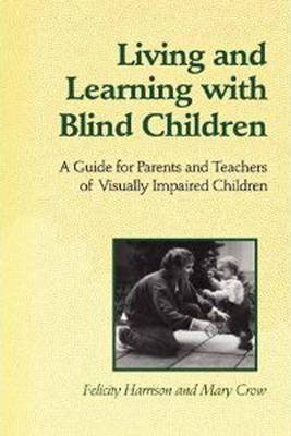 Living and Learning with Blind Children: A Guide for Parents and Teachers of Visually Impaired Children
