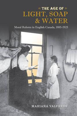 The Age of Light, Soap, and Water: Moral Reform in English Canada, 1885-1925
