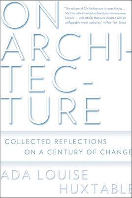 On Architecture: Collected Reflections on a Century of Change