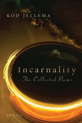 Incarnality: The Collected Poems