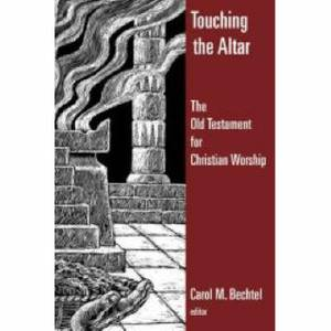 Touching the Altar: The Old Testament and Christian Worship