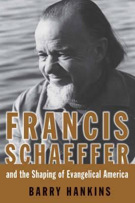 Francis Schaeffer: Fundamentalist Warrior, Evangelical Prophet