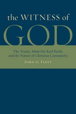 The Witness of God: The Trinity, Missio Dei, Karl Barth and the Nature of Christian Community