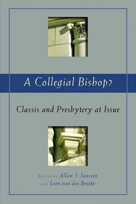 A Collegial Bishop?: Classis and Presbytery at Issue