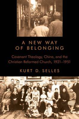 A New Way of Belonging: Covenant Theology, China, and the Christian Reformed Church, 1921-1951