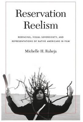 Reservation Reelism: Redfacing, Visual Sovereignty, and Representations of Native Americans in Film