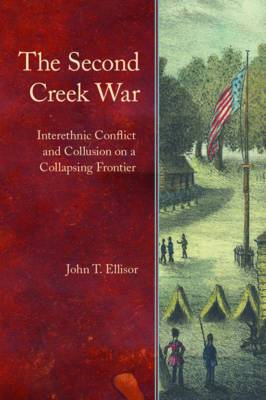 The Second Creek War: Interethnic Conflict and Collusion on a Collapsing Frontier