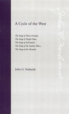 A Cycle of the West: The Song of Three Friends, the Song of Hugh Glass, the Song of Jed Smith, the Song of the Indian Wars, the Song of the Messiah
