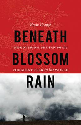 Beneath Blossom Rain: Discovering Bhutan on the Toughest Trek in the World