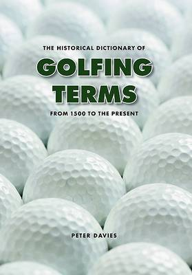 The Historical Dictionary of Golfing Terms: From 1500 to the Present