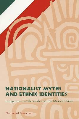 Nationalist Myths and Ethnic Identities: Indigenous Intellectuals and the Mexican State