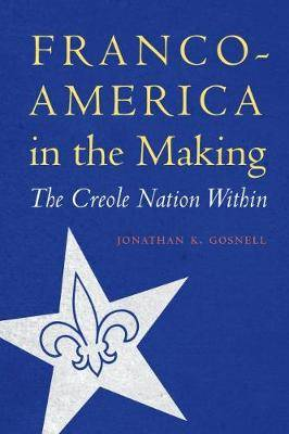 Franco-America in the Making: The Creole Nation Within
