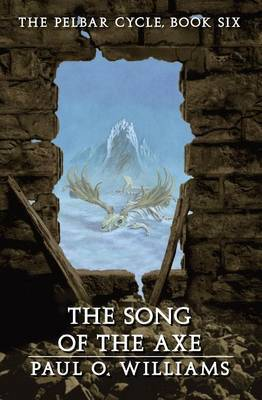The Song of the Axe: The Pelbar Cycle, Book Six