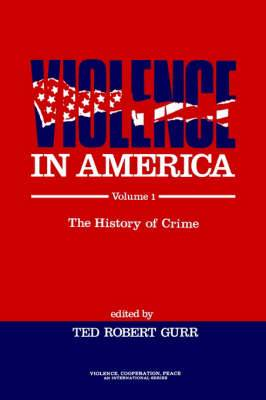 Violence in America: The History of Crime: v. 1: The History of Crime