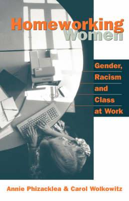 Homeworking Women: Gender, Racism and Class at Work