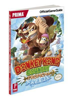Donkey Kong Country Tropical Freeze: Prima's Official Game Guide