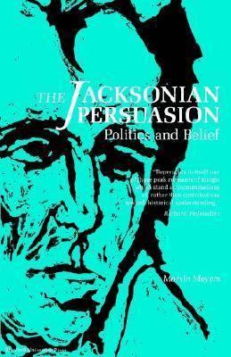 The Jacksonian Persuasion: Politics and Belief