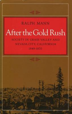 After the Gold Rush: Society in Grass Valley and Nevada City, California, 1849-1870