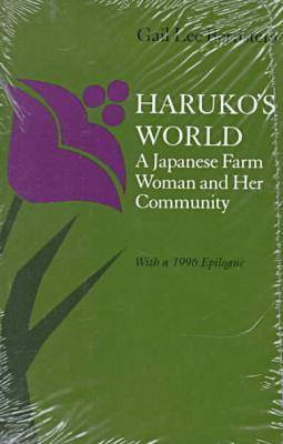Haruko's World: A Japanese Farm Woman and Her Community: with a 1996 Epilogue