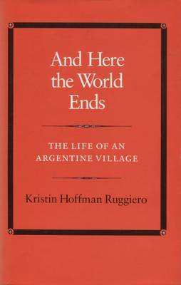 And Here the World Ends: The Life of an Argentine Village