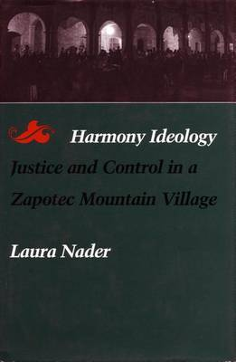 Harmony Ideology: Justice and Control in a Zapotec Mountain Village