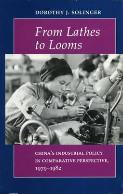 From Lathes to Looms: China's Industrial Policy in Comparative Perspective, 1979-1982