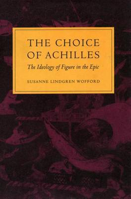 The Choice of Achilles: The Ideology of Figure in the Epic