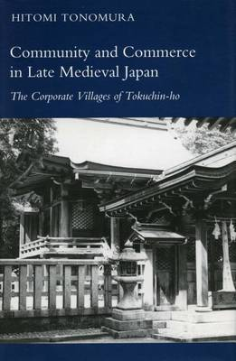 Community and Commerce in Late Medieval Japan: The Corporate Villages of Tokuchin-ho