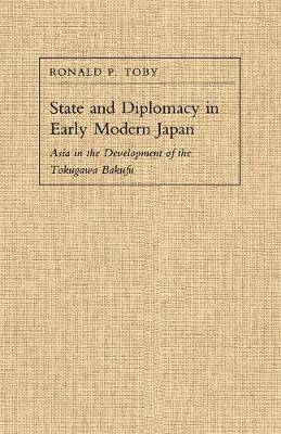 State and Diplomacy in Early Modern Japan: Asia in the Development of the Tokugawa Bakufu