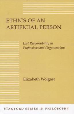 Ethics of an Artificial Person: Lost Responsibility in Professions and Organizations