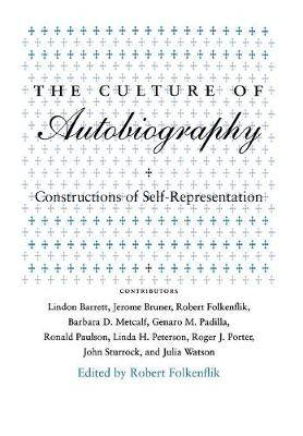 The Culture of Autobiography: Constructions of Self-Representation