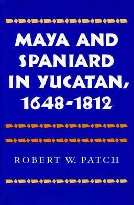 Maya and Spaniard in Yucatan, 1648-1812