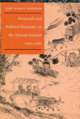 Statecraft and Political Economy on the Taiwan Frontier, 1600-1800