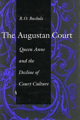 The Augustan Court: Queen Anne and the Decline of Court Culture