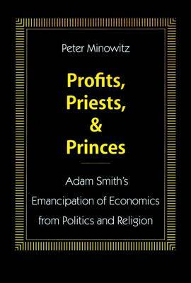 Profits, Priests, and Princes: Adam Smith's Emancipation of Economics from Politics and Religion