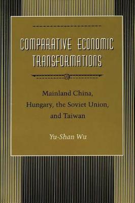 Comparative Economic Transformations: Mainland China, Hungary, the Soviet Union, and Taiwan