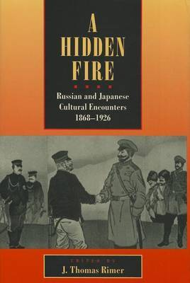 A Hidden Fire: Russian and Japanese Cultural Encounters, 1868-1926