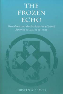 The Frozen Echo: Greenland and the Exploration of North America, c.A.D.1000-1500
