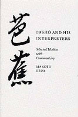 Basho and His Interpreters: Selected Hokku with Commentary