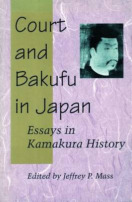 Court and Bakufu in Japan: Essays in Kamakura History