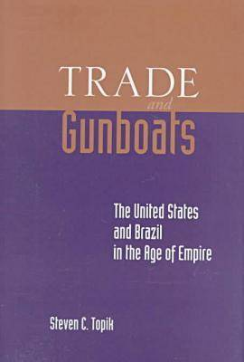 Trade and Gunboats: The United States and Brazil in the Age of Empire