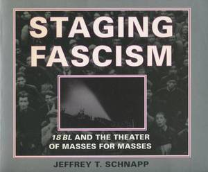 Staging Fascism: 18BL and the Theater of Masses for Masses