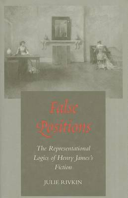 False Positions: The Representational Logics of Henry James's Fiction
