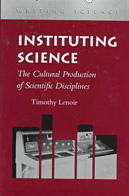 Instituting Science: The Cultural Production of Scientific Disciplines
