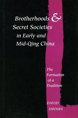 Brotherhoods and Secret Societies in Early and Mid-Qing China: The Formation of a Tradition