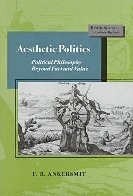 Aesthetic Politics: Political Philosophy Beyond Fact and Value