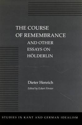 The Course of Remembrance and Other Essays on Holderlin